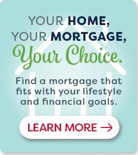 Your Home, Your Mortgage, Your Choice